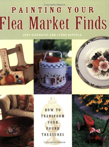 Painting Your Flea Market Finds: Diephouse, Judy, Deptula,