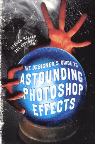 The Designer's Guide to Astounding Photoshop Effects (1581805004) by Heller, Steven