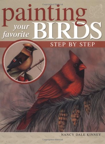 Painting Your Favorite Birds Step by Step: Kinney, Nancy Dale