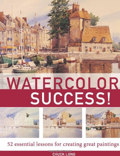 9781581805536: Watercolor Success!: 52 Essential Lessons for Creating Great Paintings
