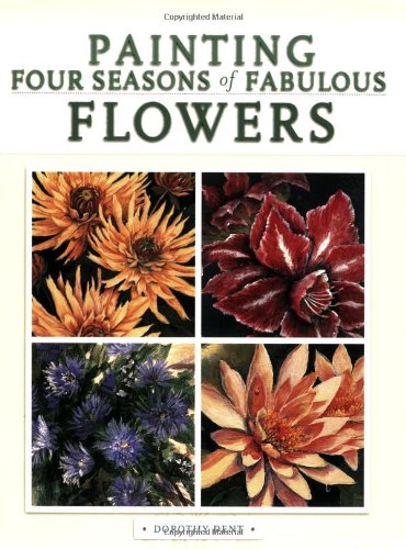 Painting Four Seasons of Fabulous Flowers: Dent, Dorothy