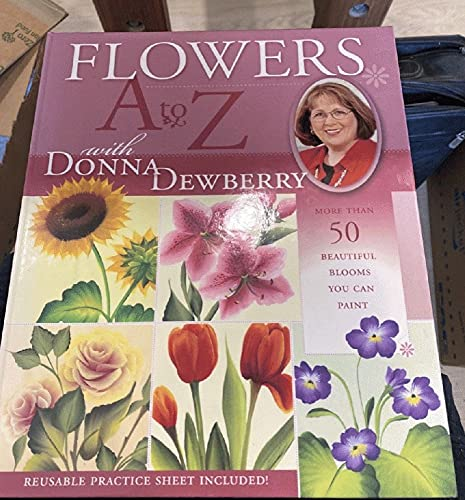 Flowers A to Z With Donna Dewberry: More Than 50 Beautiful Blooms You Can Paint (9781581806243) by Donna S. Dewberry