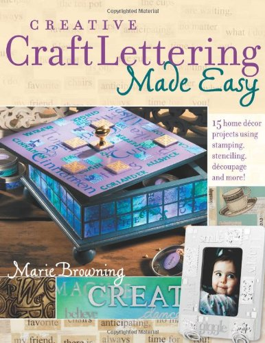 9781581806472: Creative Craft Lettering Made Easy: 15 Home Decor Projects Using Stamping, Stencilling, Decoupage and More