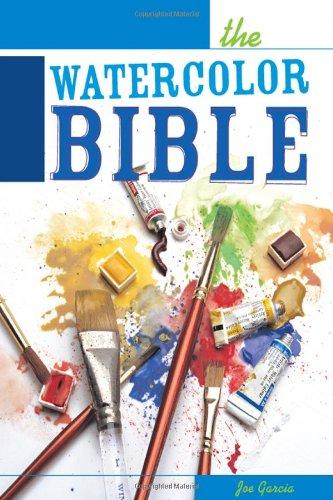 The Watercolor Bible - A Painter's Complete Guide: Joe Garcia