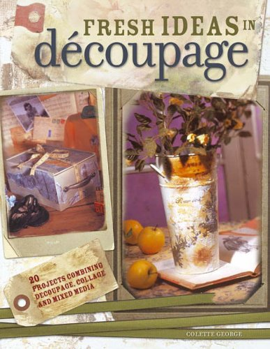 Fresh Ideas in Decoupage by Colette George 2005 Paperback
