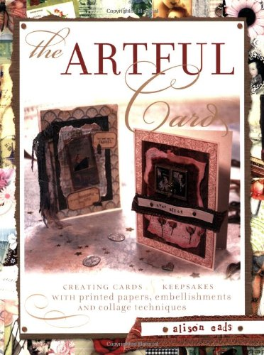 9781581806809: The Artful Card: Creating Cards and Keepsakes with Printed Papers, Embellishments and Collage Techniques