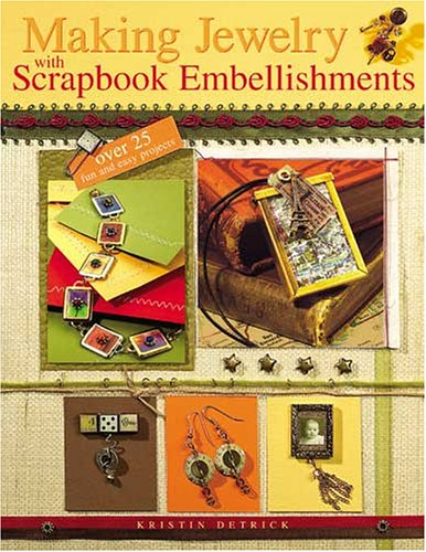 Making Jewelry with Scrapbook Embellishments 9781581806892 Create fabulous jewelry with your scrapbook supplies! Discover new ways to use your collection of scrapbook supplies to create fun and b