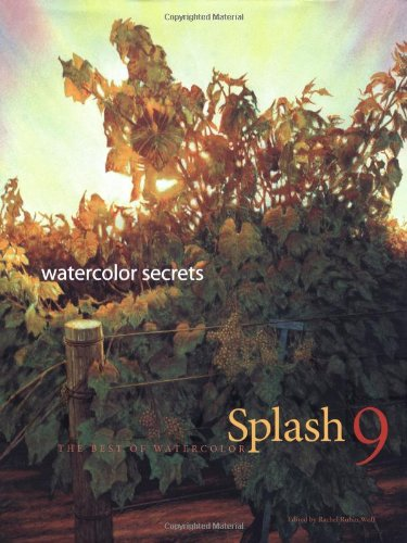 Splash 9 - Watercolor Secrets: The Best of Watercolor: Watercolor Disoveries (1581806949) by Rachel Rubin Wolf