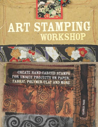 9781581806960: Art Stamping Workshop: Create Hand-Carved Stamps for Unique Projects on Paper, Fabric and Polymer Clay