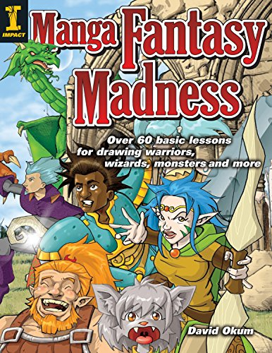 Manga Fantasy Madness: Over 60 Basic Lessons for Drawing Warriors, Wizards, Monsters and More: ...
