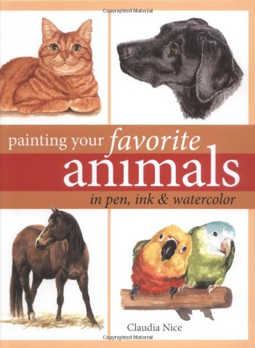 9781581807769: Painting Your Favorite Animals in Pen, Ink and Watercolor