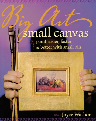 9781581807776: Big Art Small Canvas: Paint Easier, Faster and Better with Small Oils