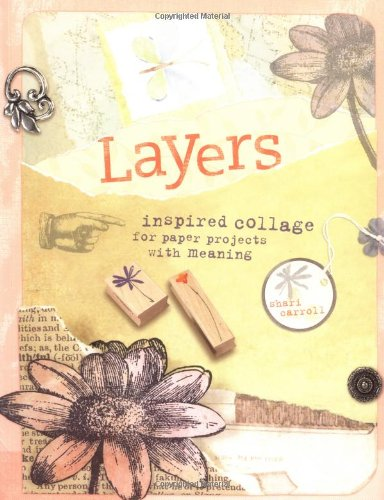 9781581807844: Layers: Inspired Collage for Paper Projects with Meaning