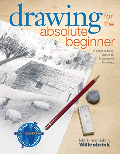 Drawing for the Absolute Beginner: A Clear & Easy Guide to Successful Drawing (Art for the Absolu...