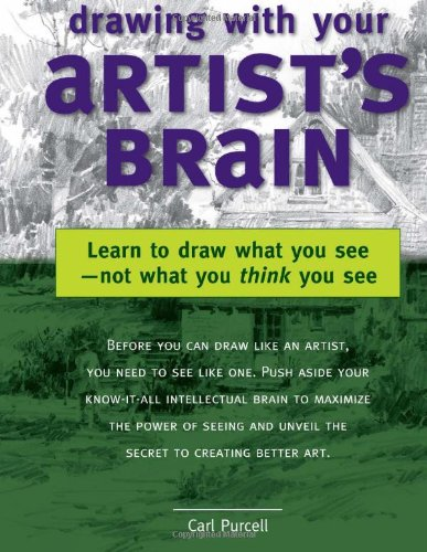 9781581808117: Drawing with Your Artist's Brain: Learn to Draw What You See, Not What You Think You See