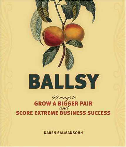 9781581808162: Ballsy!: 99 Ways to Grow a Bigger Pair and Score Extreme Business Success