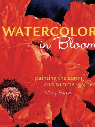 9781581808346: Watercolor in Bloom: Painting the Spring and Summer Garden
