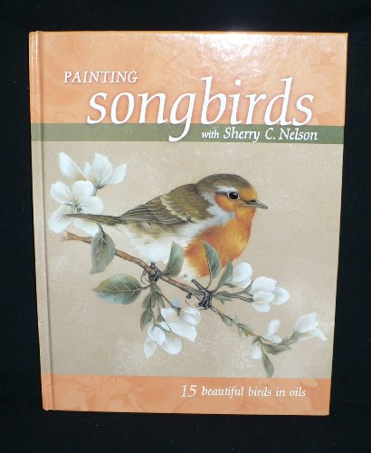 9781581808773: Painting Songbirds with Sherry C. Nelson