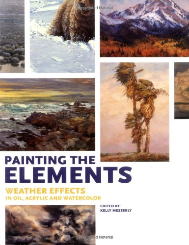 9781581808872: Painting the Elements: Weather Effects in Oil, Acrylic and Watercolor