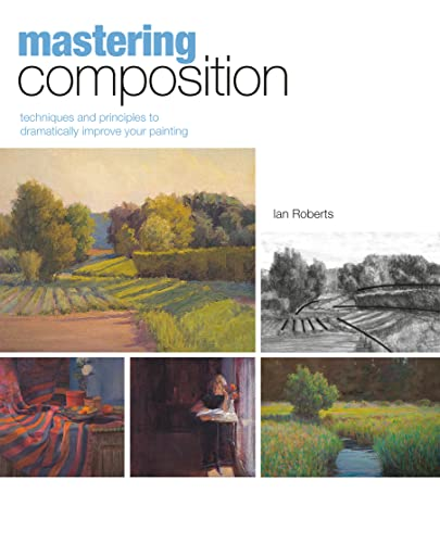 9781581809244: Mastering Composition: Techniques and Principles to Dramatically Improve Your Painting