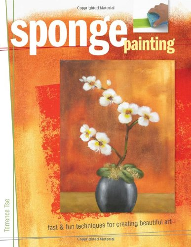 9781581809626: Sponge Painting: Fast and Fun Techniques for Creating Beautiful Art