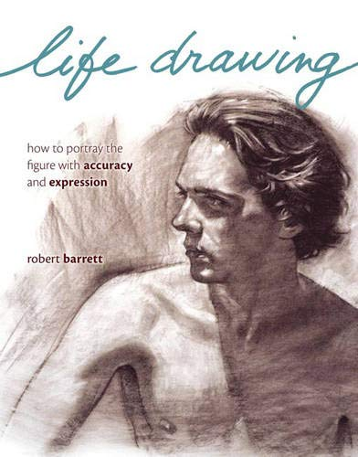 9781581809794: Life Drawing: How to Portray the Figure with Accuracy and Expression