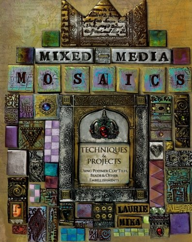 Mixed-Media Mosaics: Techniques and Projects Using Polymer Clay Tiles, Beads & Other ...