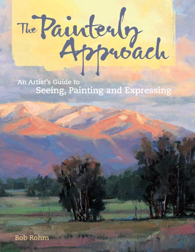 9781581809985: The Painterly Approach: An Artist's Guide to Seeing, Painting and Expressing