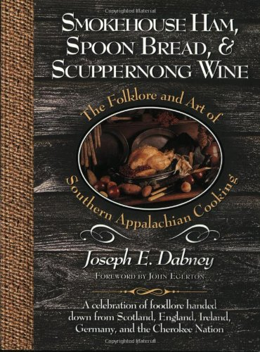 9781581820041: Smokehouse Ham, Spoon Bread, & Scuppernong Wine: The Folklore and Art of Southern Appalachian Cooking