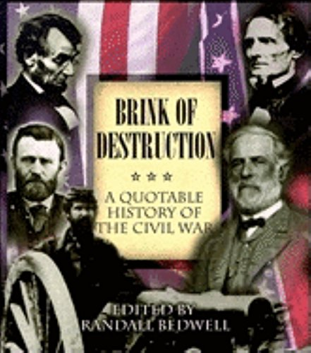 9781581820058: Brink of Destruction: A Quotable History of the Civil War