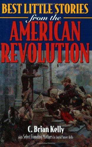 Best Little Stories from the American Revolution: C. Brian Kelly, Ingrid Smyer-Kelly