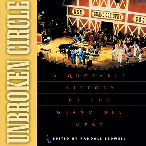 9781581820140: Unbroken Circle: A Quotable History of the Grand OLE Opry
