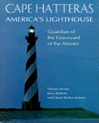Cape Hatteras America's Lighthouse: Guardian of the Graveyard of the Atlantic: Yocum, Thomas, ...