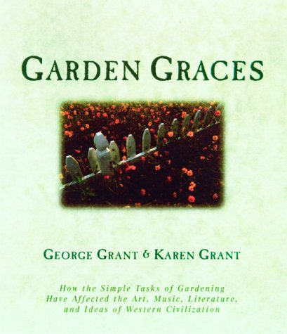 9781581820591: Garden Graces: How the Simple Tasks of Gardening Have Affected the Art, Music, Literature, and Ideas of Western Civilization