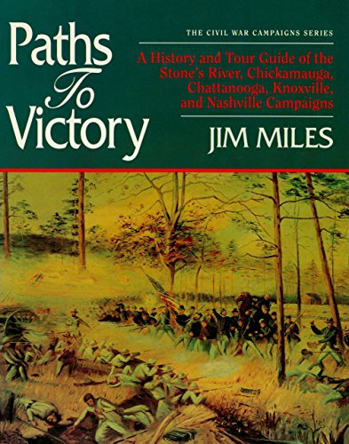9781581820744: Paths to Victory: A History and Tour Guide of the Stones River, Chickamauga, Chattanooga, Knoxville, and Nashville Campaigns (The Civil Ear Campaigns Series)