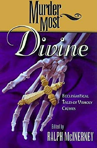 Murder Most Divine: Ecclesiastical Tales of Unholy: McInerny, Ralph and