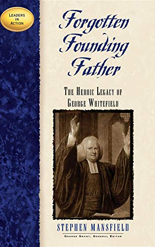9781581821659: Forgotten Founding Father: The Heroic Legacy of George Whitefield (Leaders in Action)