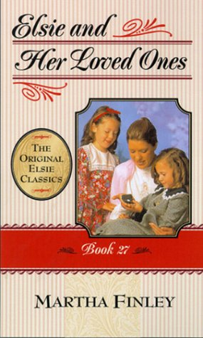 9781581821833: Elsie and Her Loved Ones (The Original Elsie Classics, Book 27)