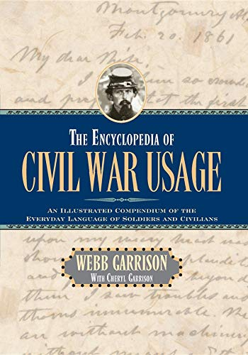 The Encyclopedia of Civil War Usage: An Illustrated Compendium of the Everyday Language of Soldiers and Civilians (1581821867) by Garrison, Webb B