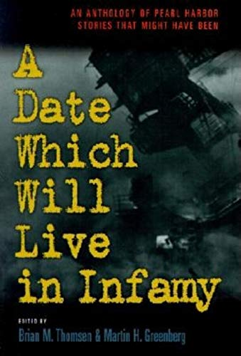A Date That Will Live in Infamy: Thomsen, Brian (editor);