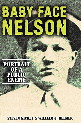 Baby Face Nelson: Portrait of a Public Enemy.: NICKEL, Steven, and HELMER, William J.