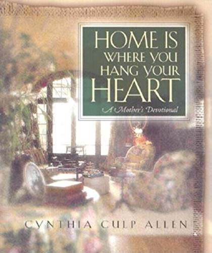 9781581822854: Home Is Where You Hang Your Heart: A Mother's Devotional