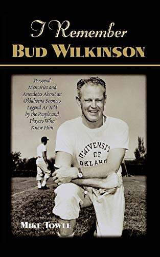 9781581823011: I Remember Bud Wilkinson: Personal Memories and Anecdotes about an Oklahoma Soonerslegend as Told by the People and Players Who Knew Him