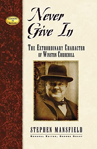 9781581823226: Never Give In: The Extraordinary Character of Winston Churchill (Leaders in Action Series)