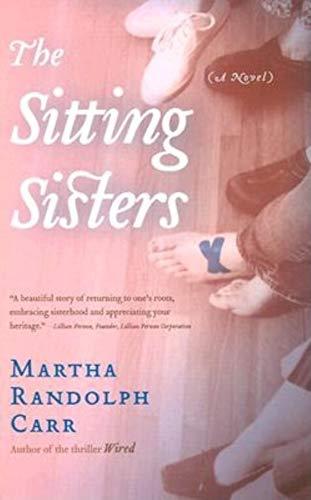 The Sitting Sisters; A Novel: Carr, Martha Randolph