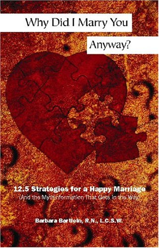 9781581823677: Why Did I Marry You Anyway?: 12.5 Strategies for a Happy Marriage (and the Mythinformation That Gets in the Way)