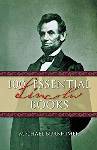 100 Essential Lincoln Books: Burkhimer, Michael