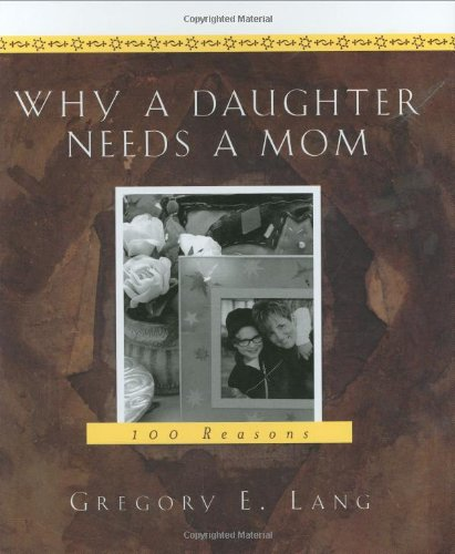9781581823806: Why a Daughter Needs a Mom: 100 Reasons
