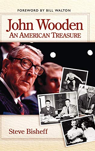JOHN WOODEN: An American Treasure (Signed by Wooden): Bisheff, Steve; Bill Walton (Foreword); John ...