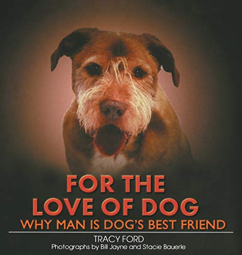 9781581824100: For the Love of Dog: Why Man Is Dog's Best Friend
